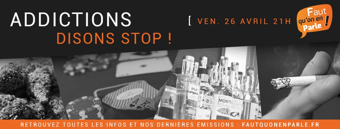 ADDICTIONS: DISONS STOP !
